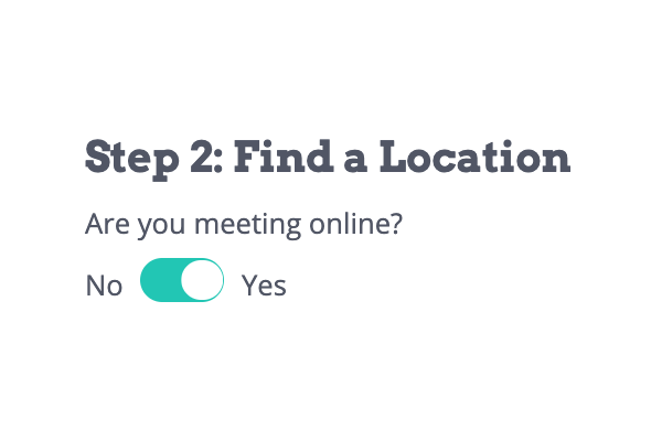 "Screenshot of a small part of a website interface that says ""Step 2. Find a Location. Are you meeting online?"" and a green toggle between No and Yes."